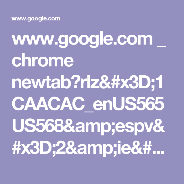 www.google.com _ chrome newtab?rlz=1CAACAC_enUS565US568&espv=2&ie=UTF-8