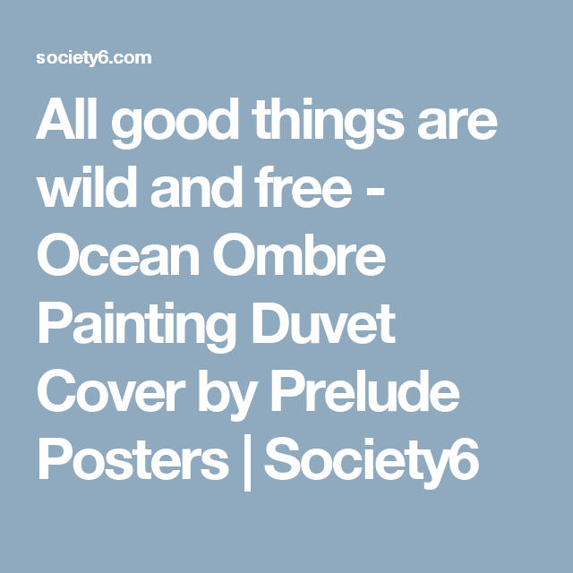 All good things are wild and free - Ocean Ombre Painting Duvet Cover by Prelude Posters   Society6