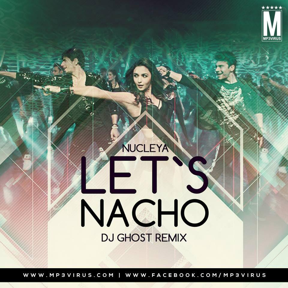 Nucleya Let`s Nacho DJ Ghost Remix Download Dj songs