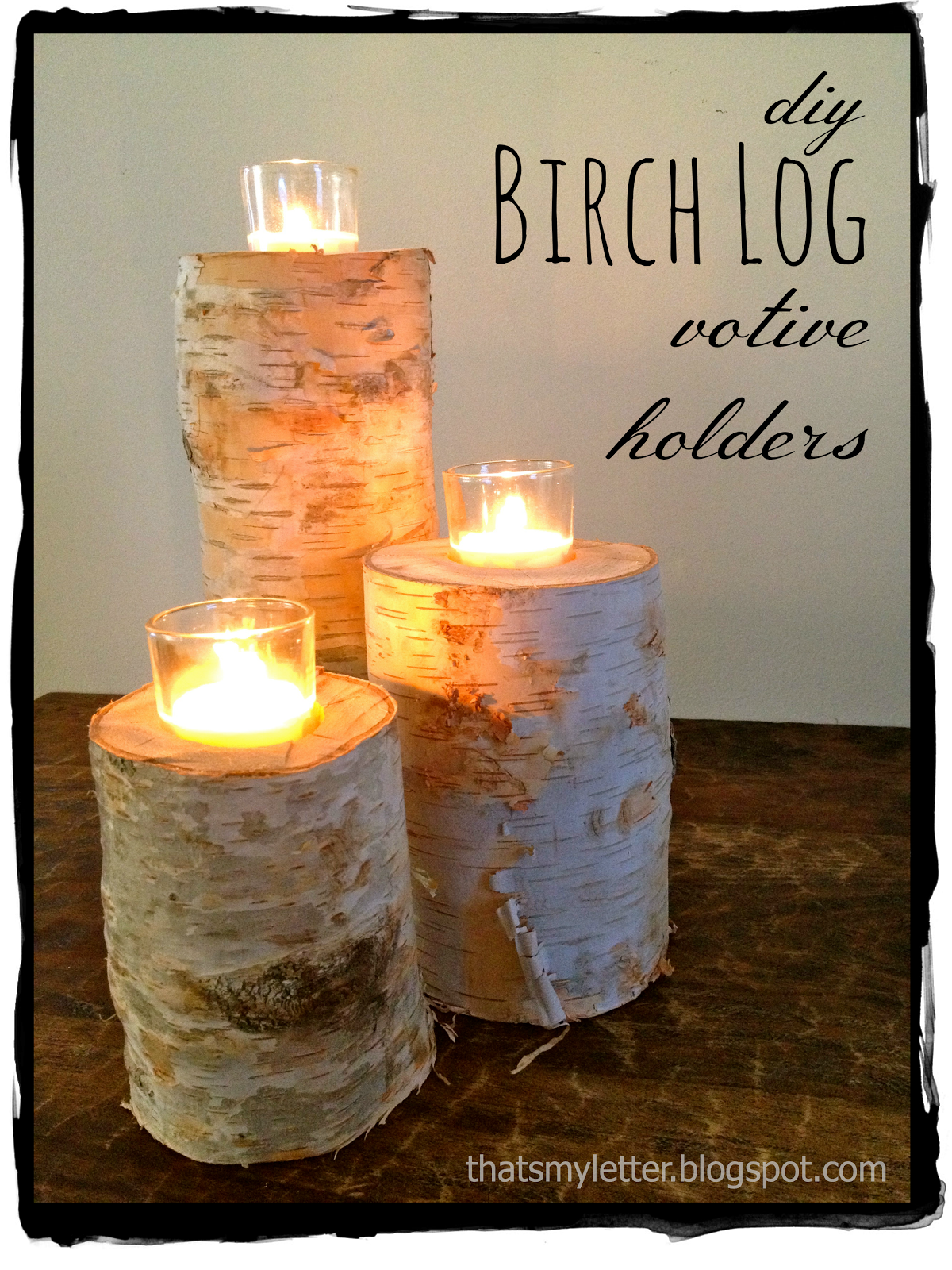 Log Crafts Thats My Letter B Is For Birch Log Votives Birch Logs With Glass