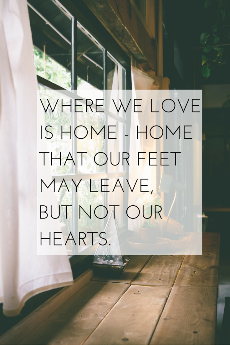Where We Love Is Home Home That Our Feet May Leave But Not Our Hearts Lit Wallpaper Happy Thoughts Good Vibes