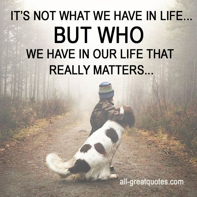 What Really Matters In Life Quotes Best It's Not What We Have In Life But Who We Have In Our Life That