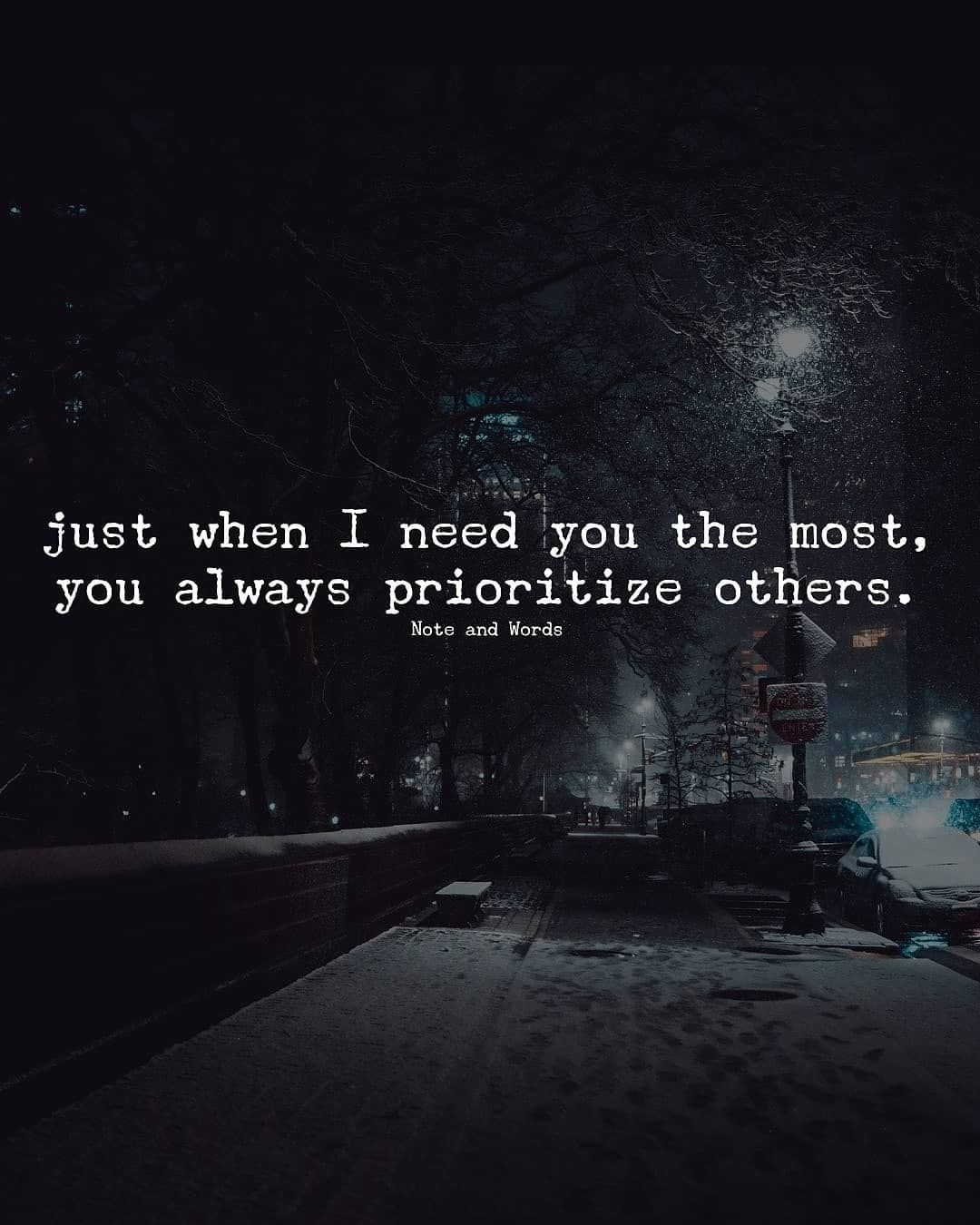 Just When I Need You The Most You Always Prioritize Others Love Quote Quotes Needing You Quotes Bad Mood Quotes Me Time Quotes