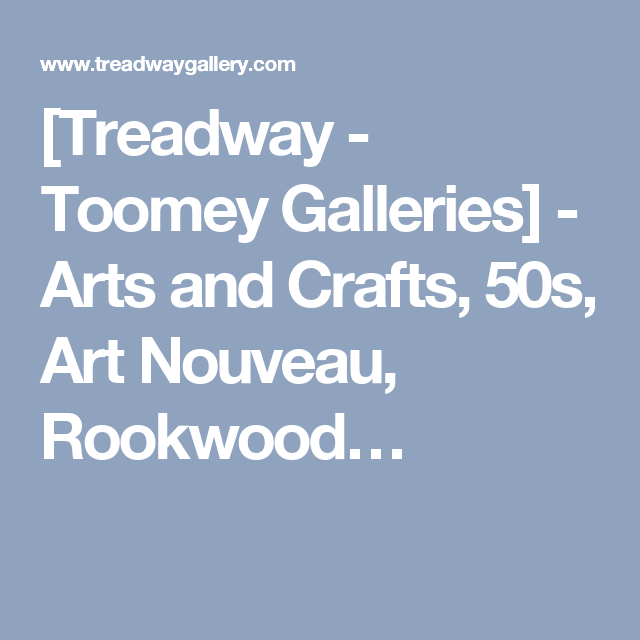 [Treadway - Toomey Galleries] - Arts and Crafts, 50s, Art Nouveau, Rookwood…