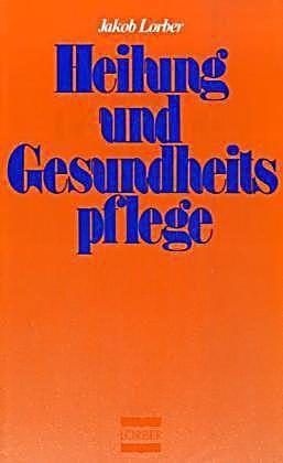 Heilung und Gesundheitspflege. Jakob Lorber,. Gebunden - Buch