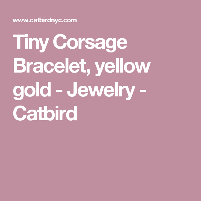 Tiny Corsage Bracelet, yellow gold - Jewelry - Catbird