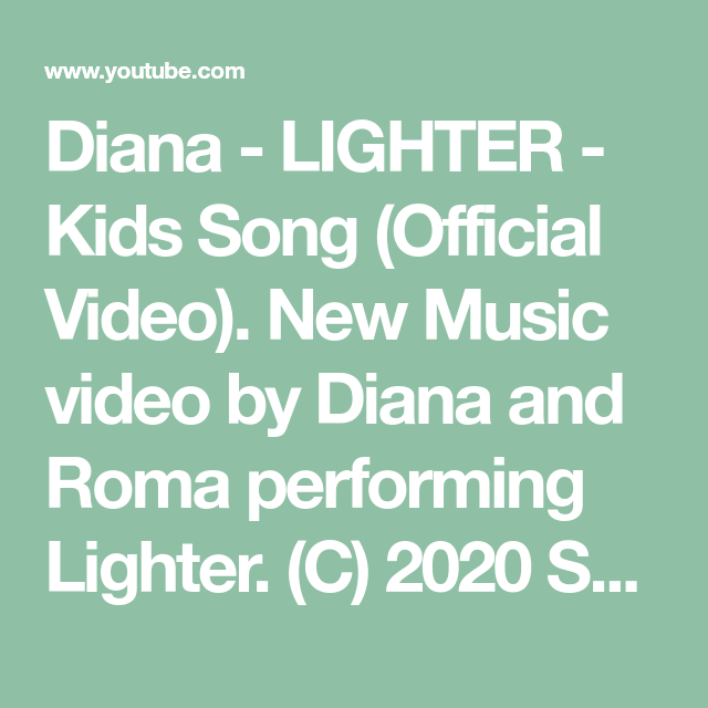 Diana Lighter Kids Song Official Video New Music Video By Diana And Roma Performing Lighter C 2020 Subscribe To Kids Di Kids Songs Songs Music Videos