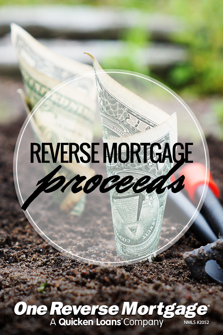 when it comes to receiving your reverse mortgage proceeds you have