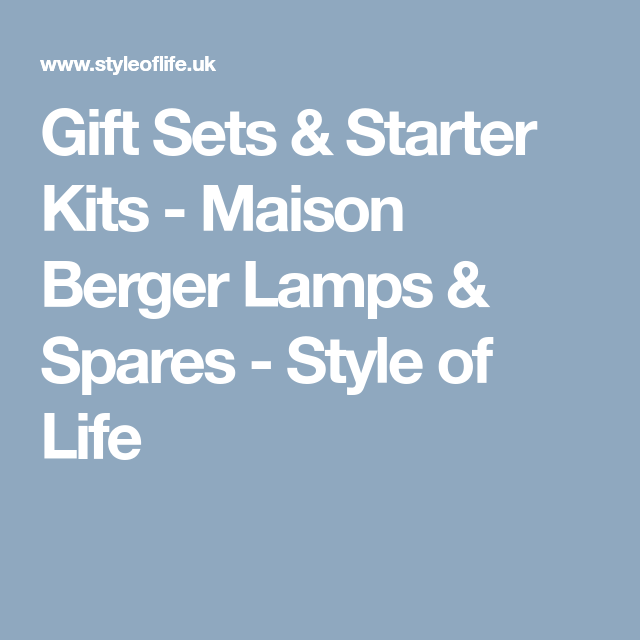 Gift Sets Starter Kits Maison Berger Lamps Spares Style Of Life