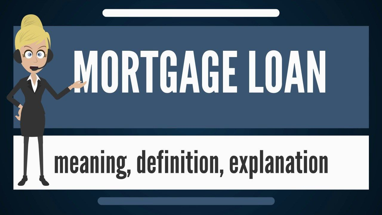 What Is Mortgage Loan What Does Mortgage Loan Mean Mortgage Loan