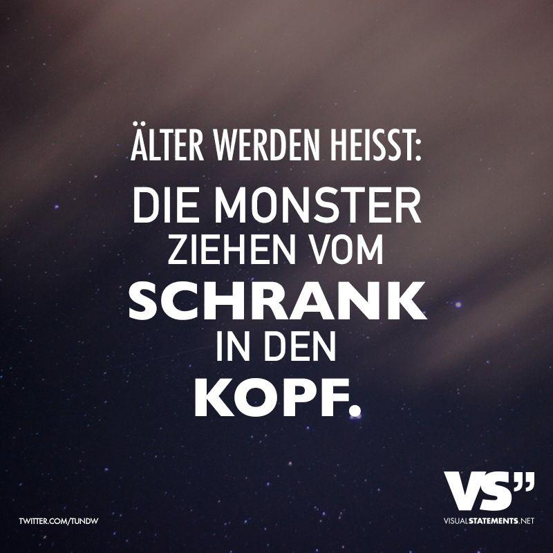 Alter Werden Heisst Die Monster Ziehen Vom Schrank In Den Kopf Visual Statements Lustige Spruche Spruche Zitate Lustig