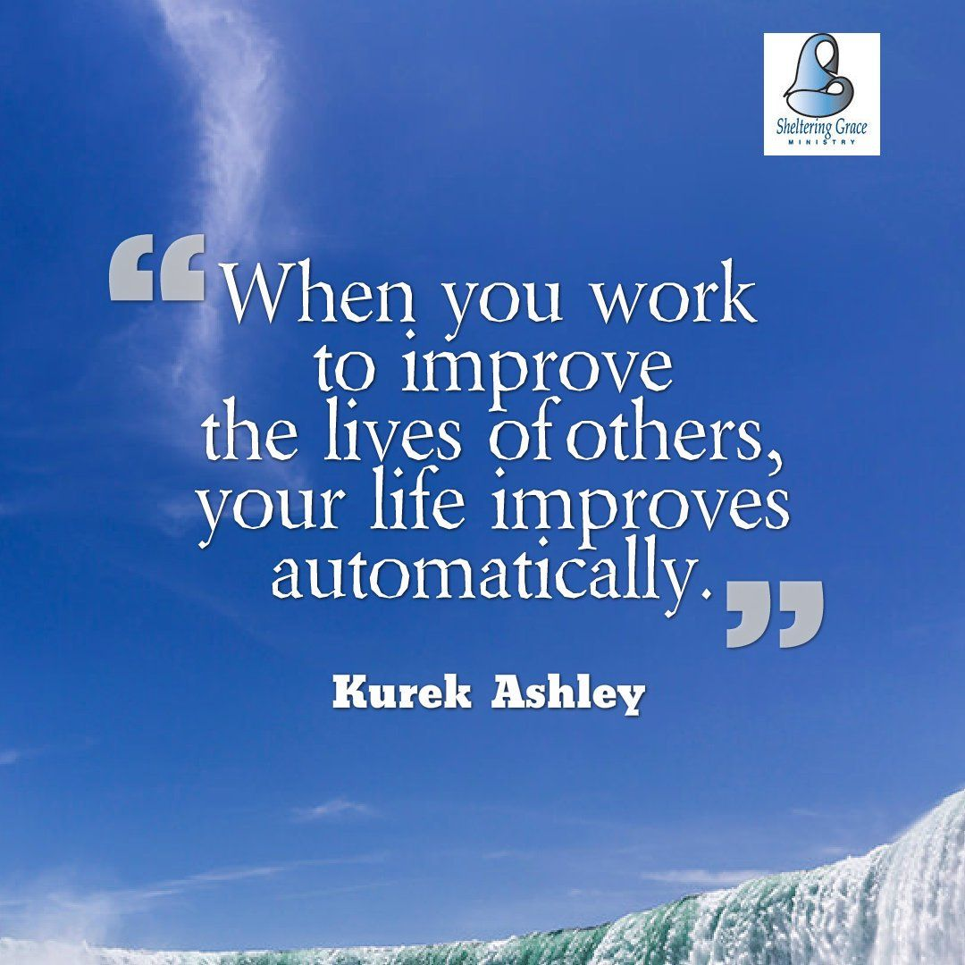 when you work to improve the lives of others your life improves