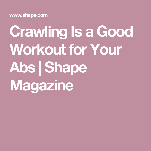 Crawling Is a Good Workout for Your Abs | Shape Magazine