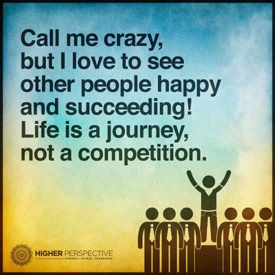 Life S A Journey Not A Competition Journey Quotes Life Is A Journey Competition Quotes