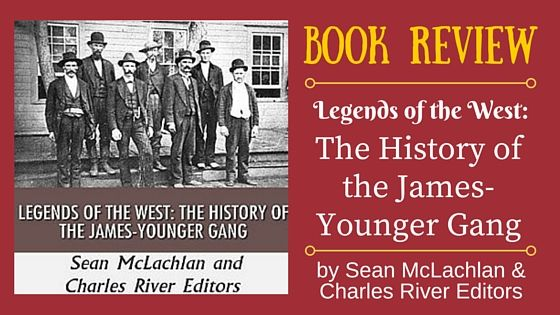 BOOK REVIEW: Legends of the West: The History of the James-Younger Gang, by Charles River Editors | KristinHolt.com