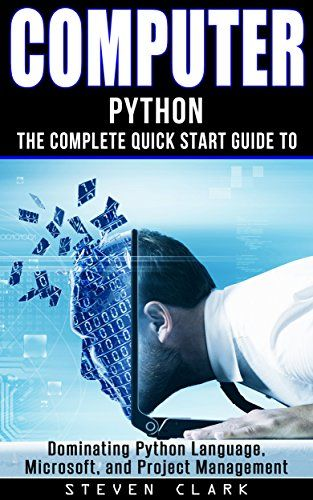 Computer: Phython - The Complete Quick Start Guide To Dominating: Python Language, Microsoft, and Project Management (Python, Big Data, Linux, Peripherals, Python Language, Java, Python Programming) by Steven Clark http://www.amazon.com/dp/B017ZOO7LQ/ref=cm_sw_r_pi_dp_4PnKwb0YXGY6B
