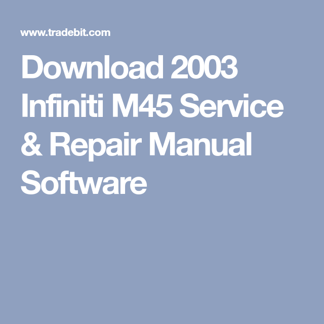 Download 2003 Infiniti M45 M45 Infiniti Repair Manuals Infiniti Repair
