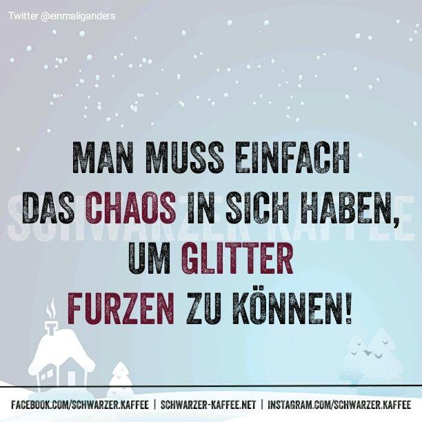Man muss einfach das Chaos in sich haben, um Glitter furzen zu können!