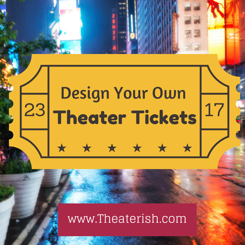 Customize your own theater tickets Yes please Free template
