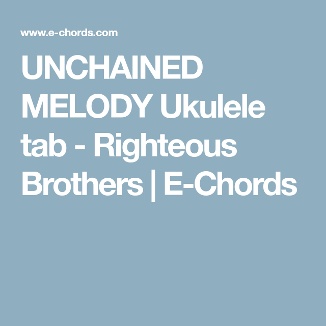UNCHAINED MELODY Ukulele tab - Righteous Brothers | E-Chords ...
