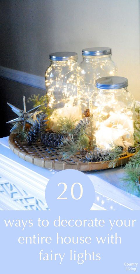 20 Ways To Decorate Your Entire Home With Fairy Lights Fairy Lights In A Jar Christmas Jars Christmas Centerpieces