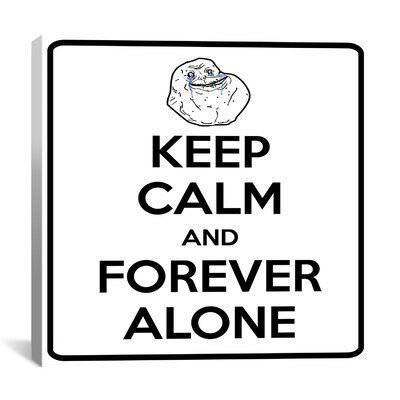 Winston Porter Keep Calm and Forever Alone Graphic Art on Canvas   Winston Porter Keep Calm and Forever Alone Graphic Art on Canvas Size 37 H x 37 W x 075