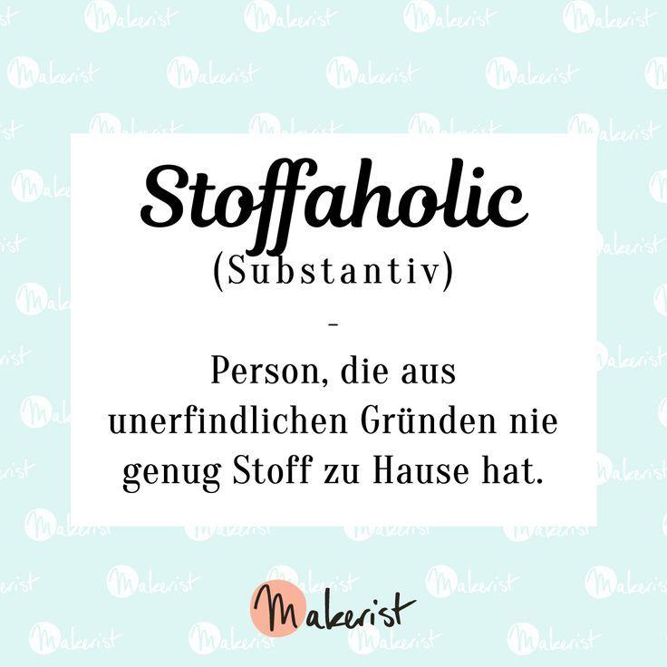 Stoffaholic-Spruch für Nähen-Fans via Makerist.de | Sprüche & Zitate ...