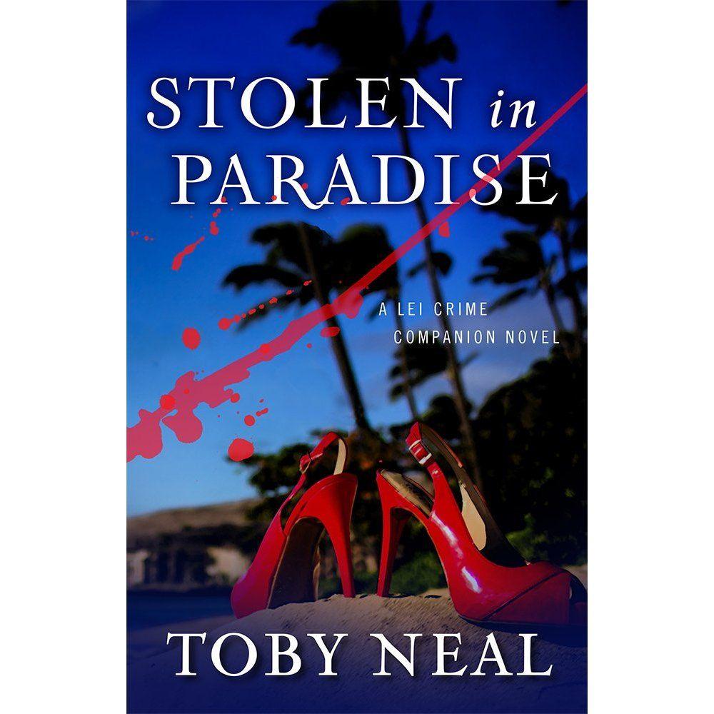 Stolen in Paradise (A Lei Crime Companion Novel) eBook: Toby Neal: Amazon