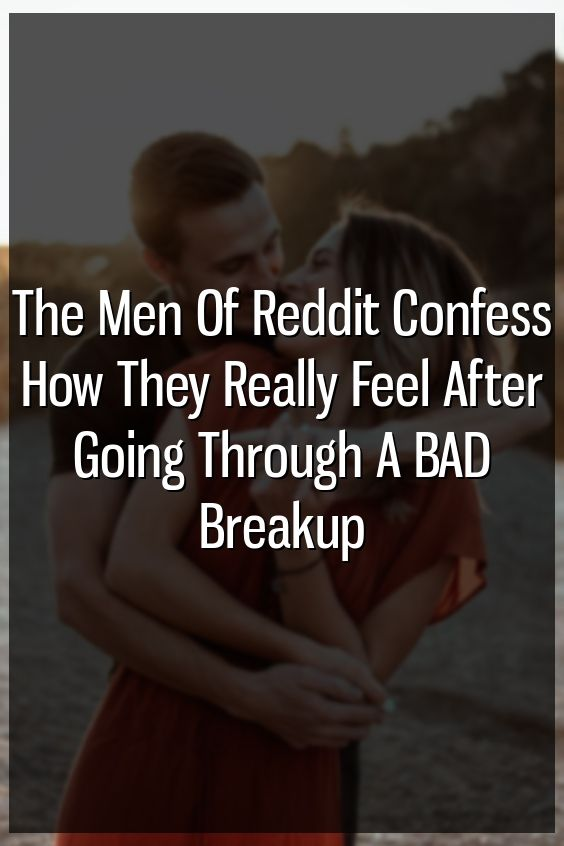 The Men Of Reddit Confess How They Really Feel After Going Through A