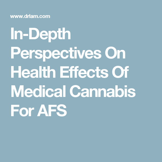 In-Depth Perspectives On Health Effects Of Medical Cannabis For AFS