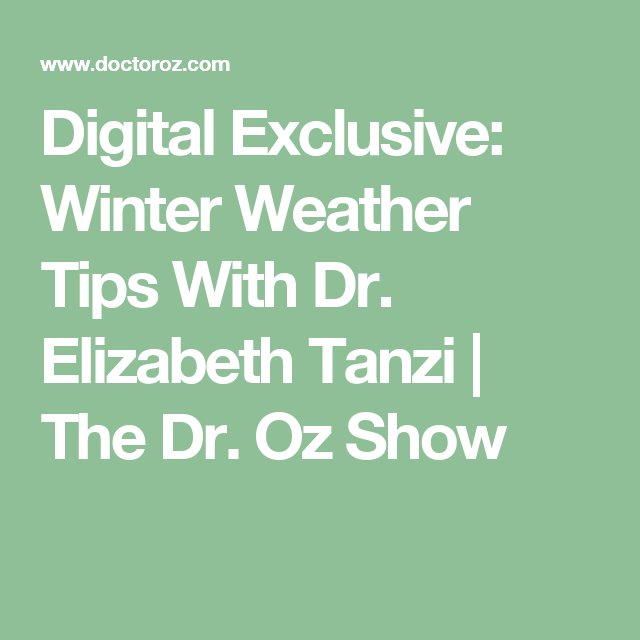 Digital Exclusive: Winter Weather Tips With Dr. Elizabeth Tanzi | The Dr. Oz Show