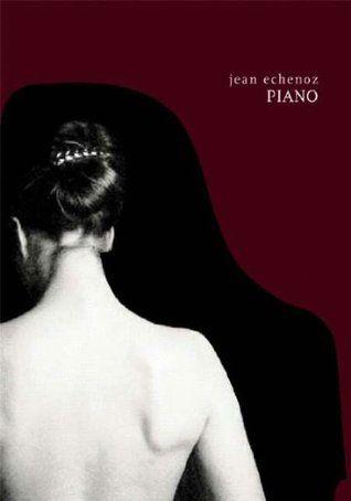 Piano: a novel, by Jean Echenoz ; translated by Mark Polizzotti.