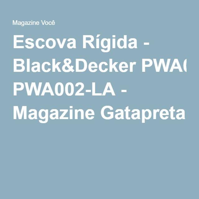 Escova Rígida - Black&Decker PWA002-LA - Magazine Gatapreta