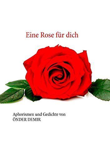 Eine Rose für dich: Aphorismen und Gedichte von Önder Demir von Önder Demir http://www.amazon.de/dp/3734747570/ref=cm_sw_r_pi_dp_CI.Yub1BCGBNE