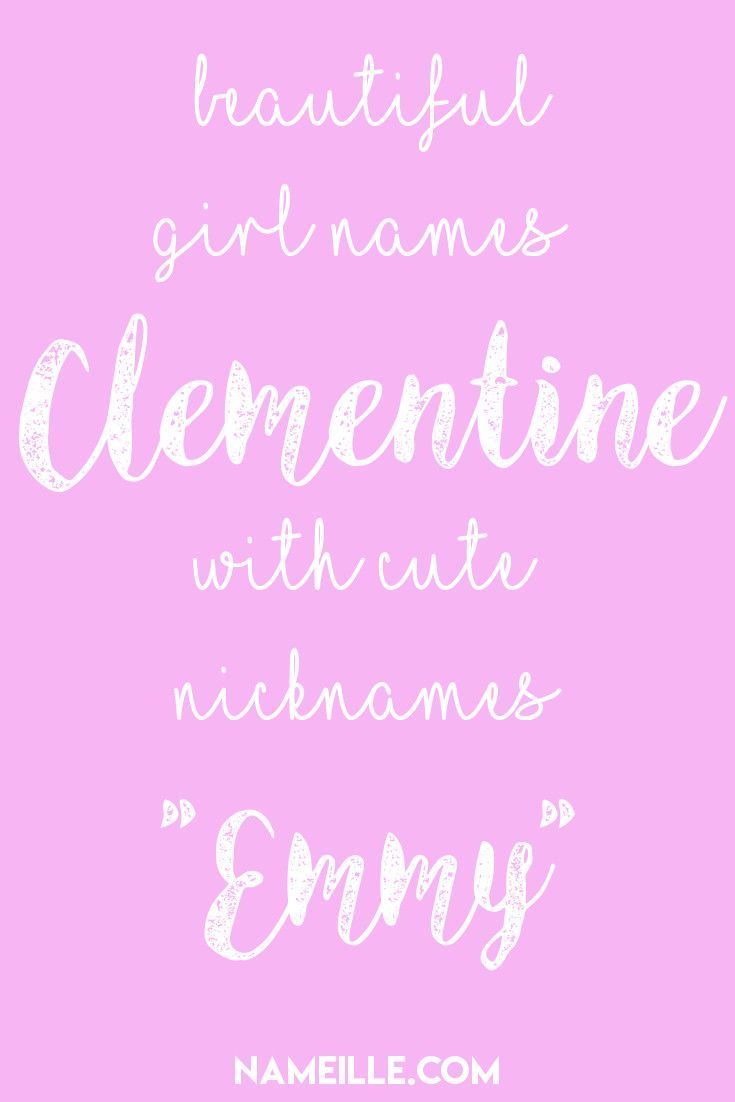 Clementine Emmy I Beautiful Girl Names With Cute Nicknames I Nameille Com Cute Nicknames Beautiful Girl Names Baby Names