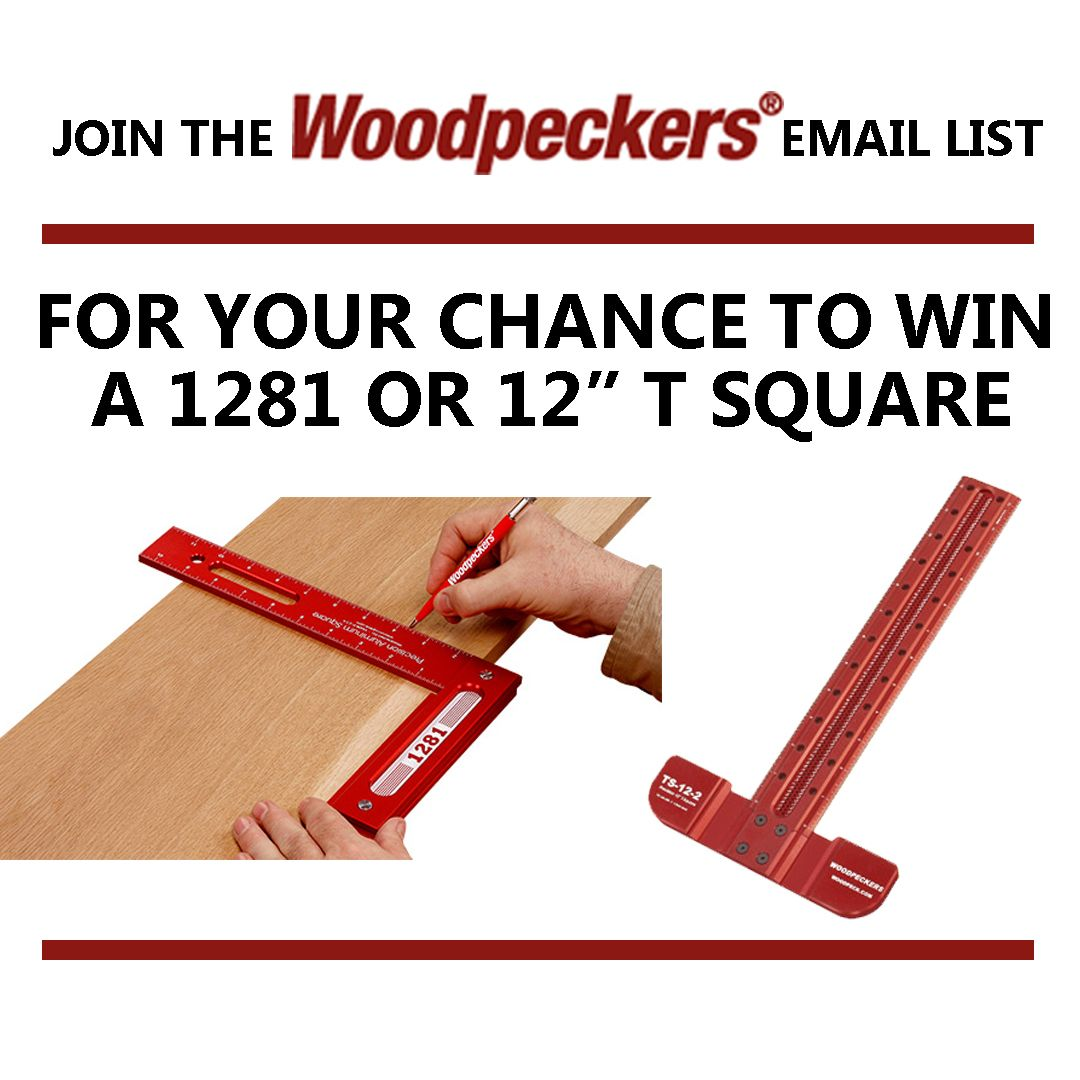 Want To Win Some Free Tools Sign Up For Our Email List Now And Get Entered In A Drawing To Win A Woodpeckers 1281 Or 12 T Sq Woodpecker Free Tools