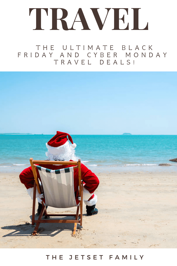 Best Black Friday And Cyber Monday Travel Deals Thejetsetfamily Cyber Monday Travel Deals Travel Deals Luxury Family Travel