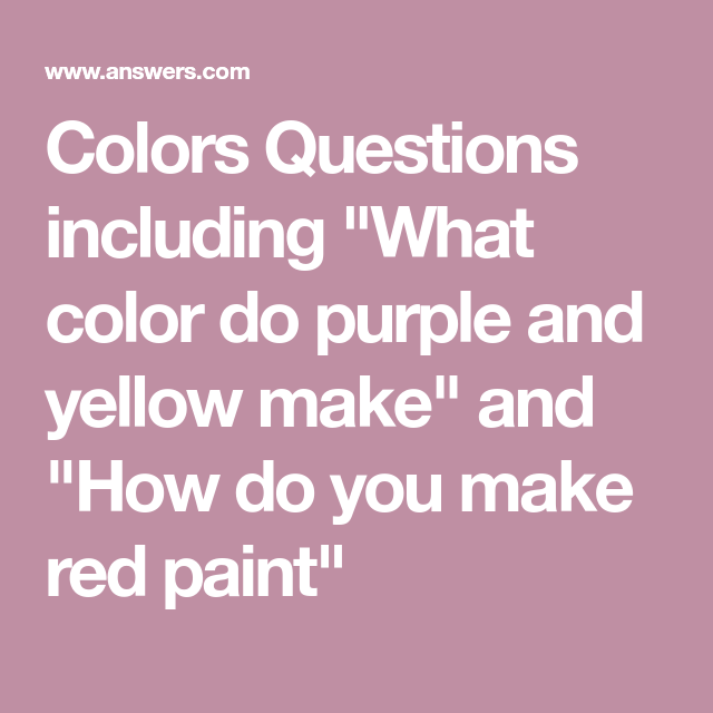 Colors Questions Including What Color Do Purple And Yellow Make