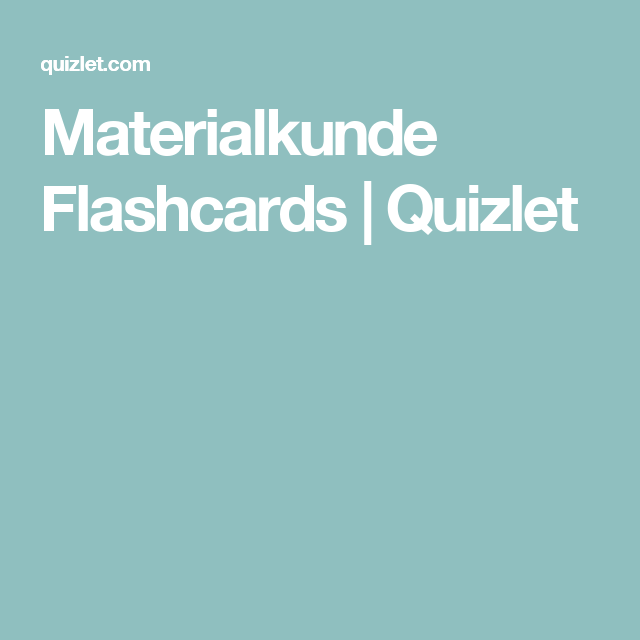 Materialkunde Flashcards | Quizlet