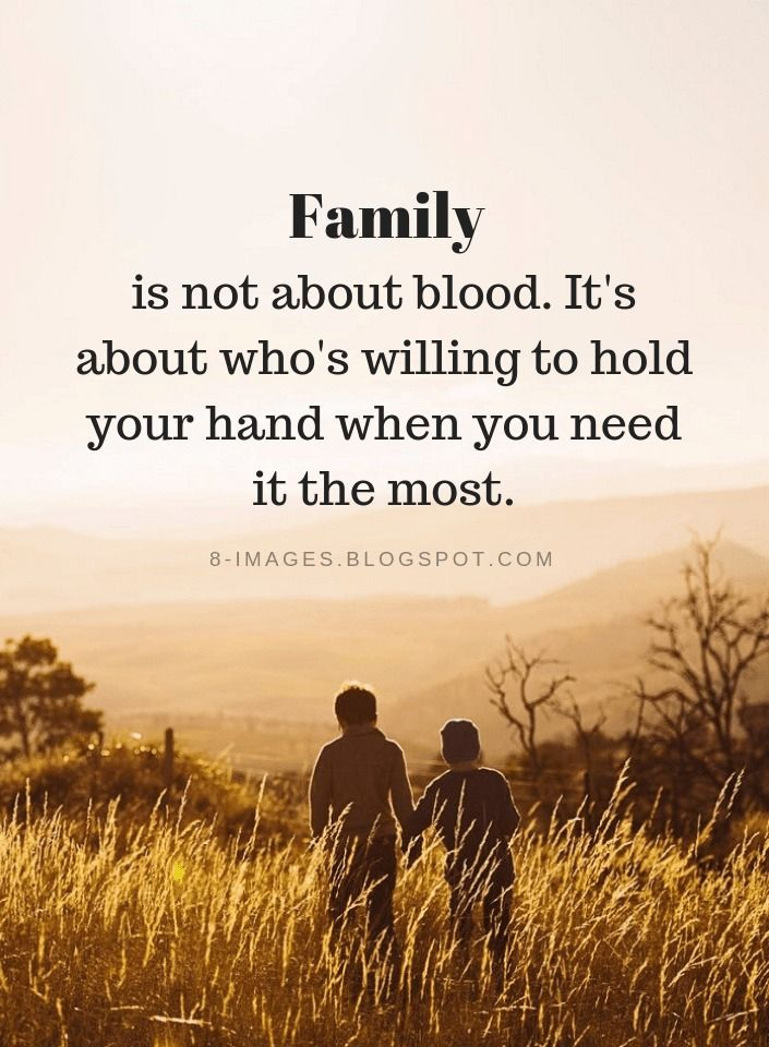 Family is not about blood. It's about who's willing to hold your hand when you need