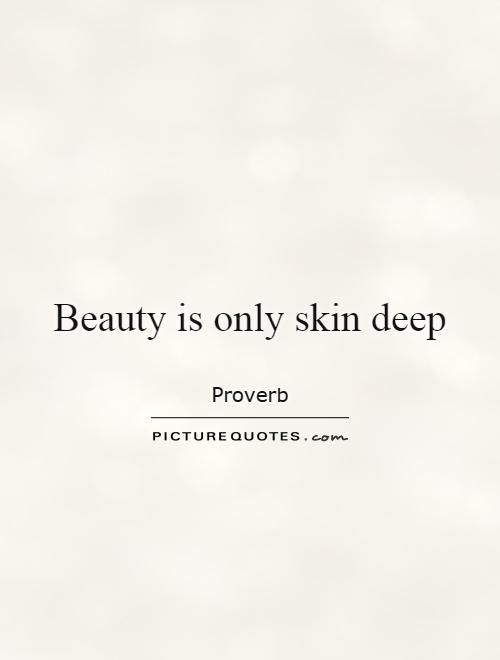 Beauty Is Only Skin Deep Picture Quotes Quotes Pinterest