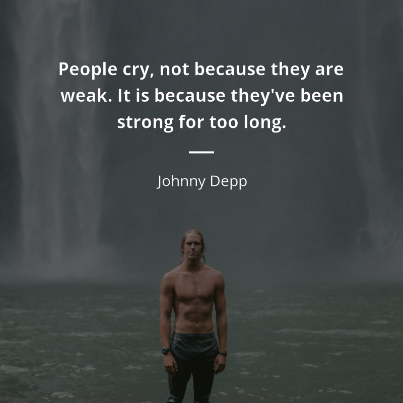 People Cry Not Because They Are Weak It Is Because They Ve Been Strong For Too Long Johnny Depp Cry People Quotes Quotes Inspirational Quotes Motivation
