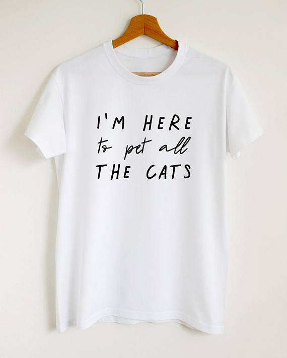 Funny cat shirt, I'm here to pet all the cats T-sh