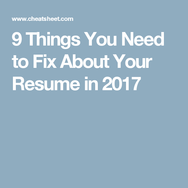 9 things you need to fix about your resume in 2017 resume