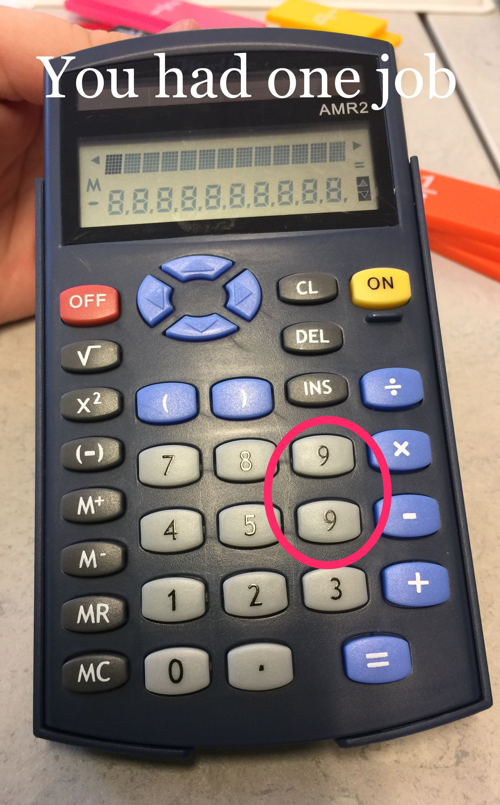 You Had One Job This Picture Was Taken In My School After That We Realised That One Of The Calculators Had Two Nines Instead One Job You Had One Job Job