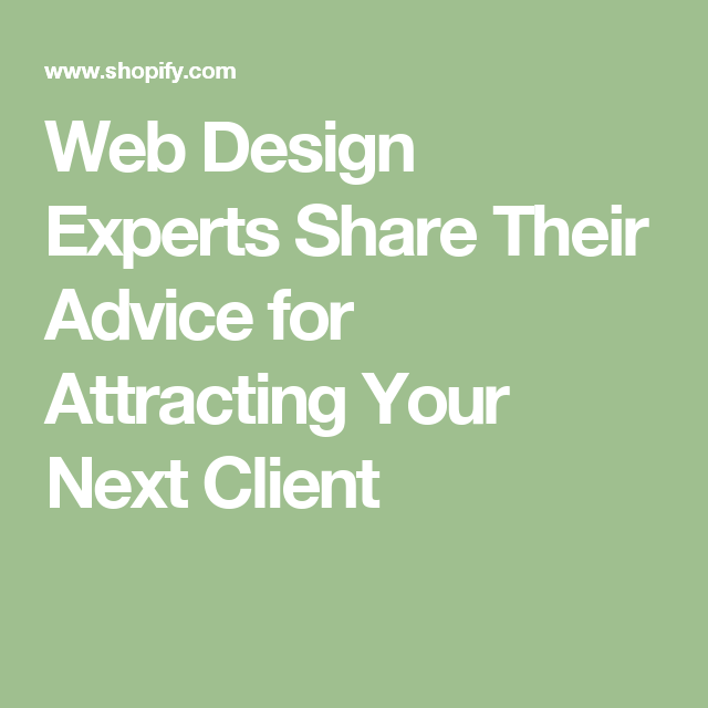 Web Design Experts Share Their Advice for Attracting Your Next Client