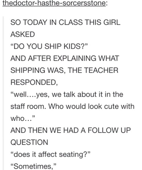 My seventh grade social studies teacher did this and knew everybody's crush by the end of the year