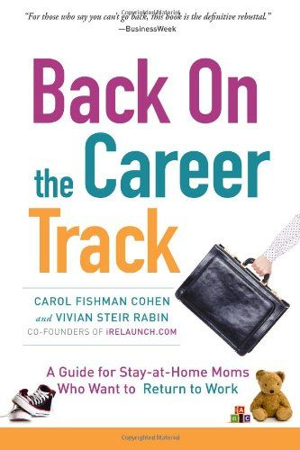 Back on the Career Track A Guide for Stay-at-Home Moms Who Want to