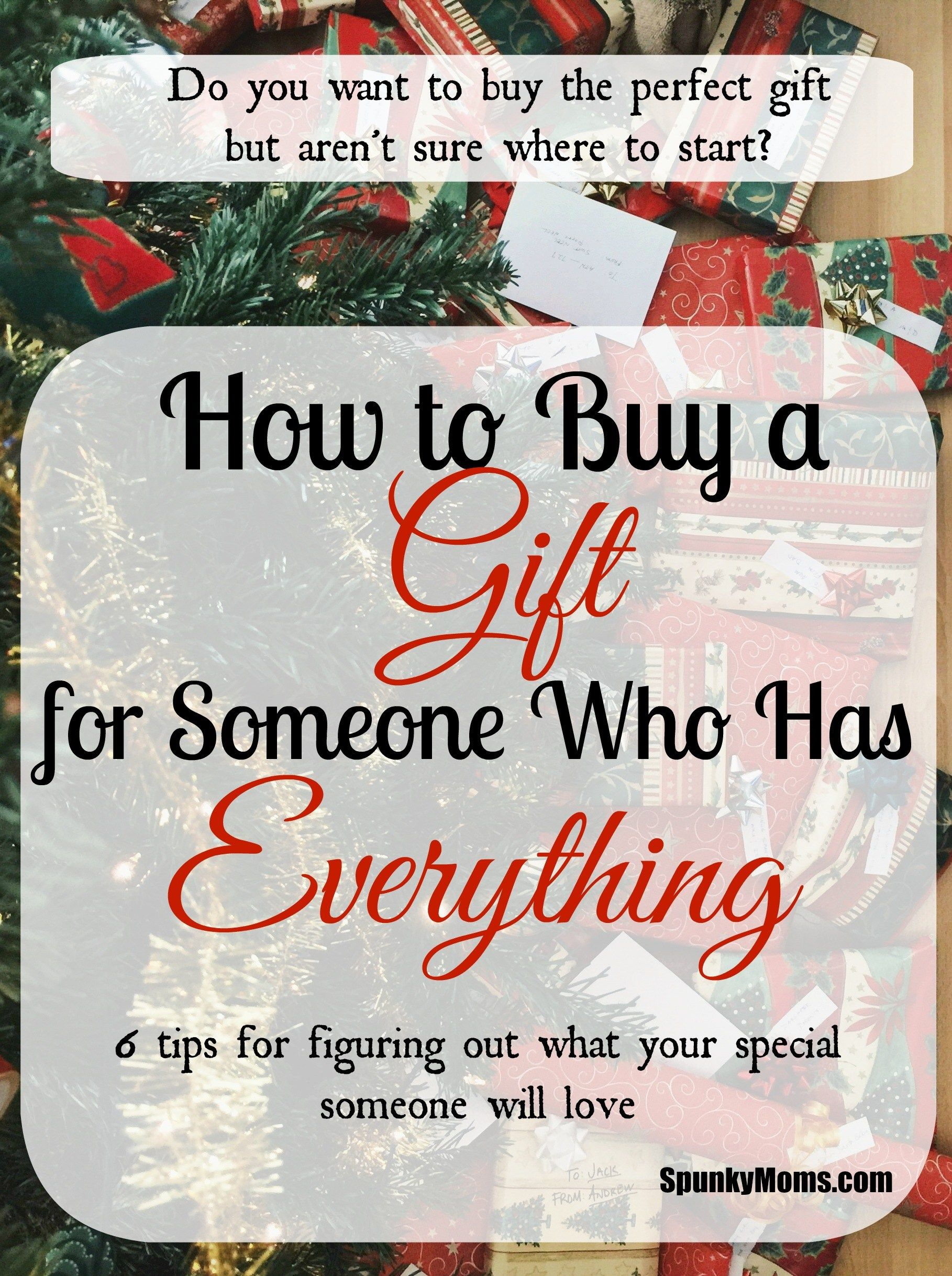 Need To Find The Perfect Gift But Aren T Sure Where Start Here Are 6 Tips For Finding Someone Who Has Everything