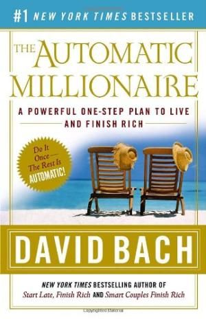 The Automatic Millionaire A Powerful One Step Plan To Live And Finish Rich By Bach David Automatic Millionaire Personal Finance Books Money Book